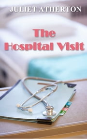 The Hospital Visit ebook by Juliet Atherton