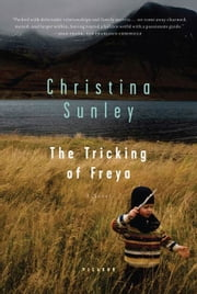 The Tricking of Freya - A Novel ebook by Christina Sunley