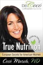 True Nutrition - European Secrets for American Women ebook by