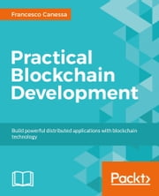 Practical Blockchain Development ebook by Francesco Canessa