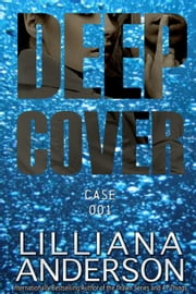 Deep Cover: Case 001 ebook by Lilliana Anderson