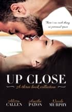 Up Close - Three Book Selection ebook by Alissa Callen, Ainslie Paton, Nicole Murphy