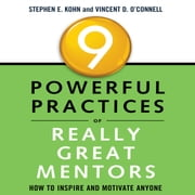 9 Powerful Practices of Really Great Mentors - How to Inspire and Motivate Anyone audiobook by Stephen E. Kohn, Vincent D. O'Connell