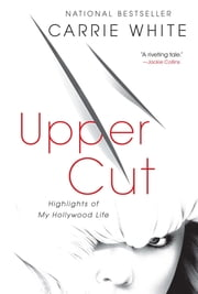 Upper Cut - Highlights of My Hollywood Life ebook by Carrie White