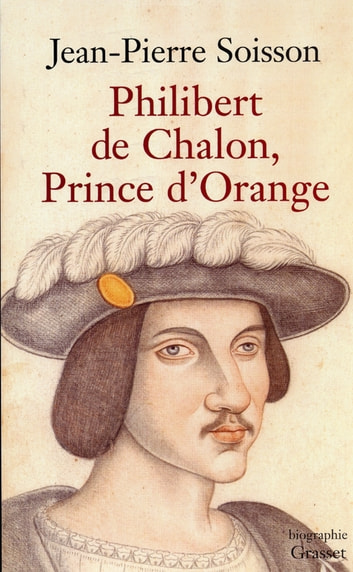 Philibert de Chalon, Prince d'Orange ebook by Jean-Pierre Soisson