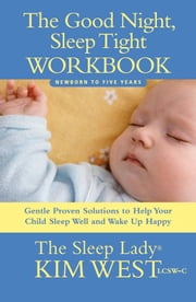 Good Night, Sleep Tight Workbook - The Sleep Lady's Gentle Step-by-step Guide for Tired Parents ebook by Kim West,Maura Rhodes