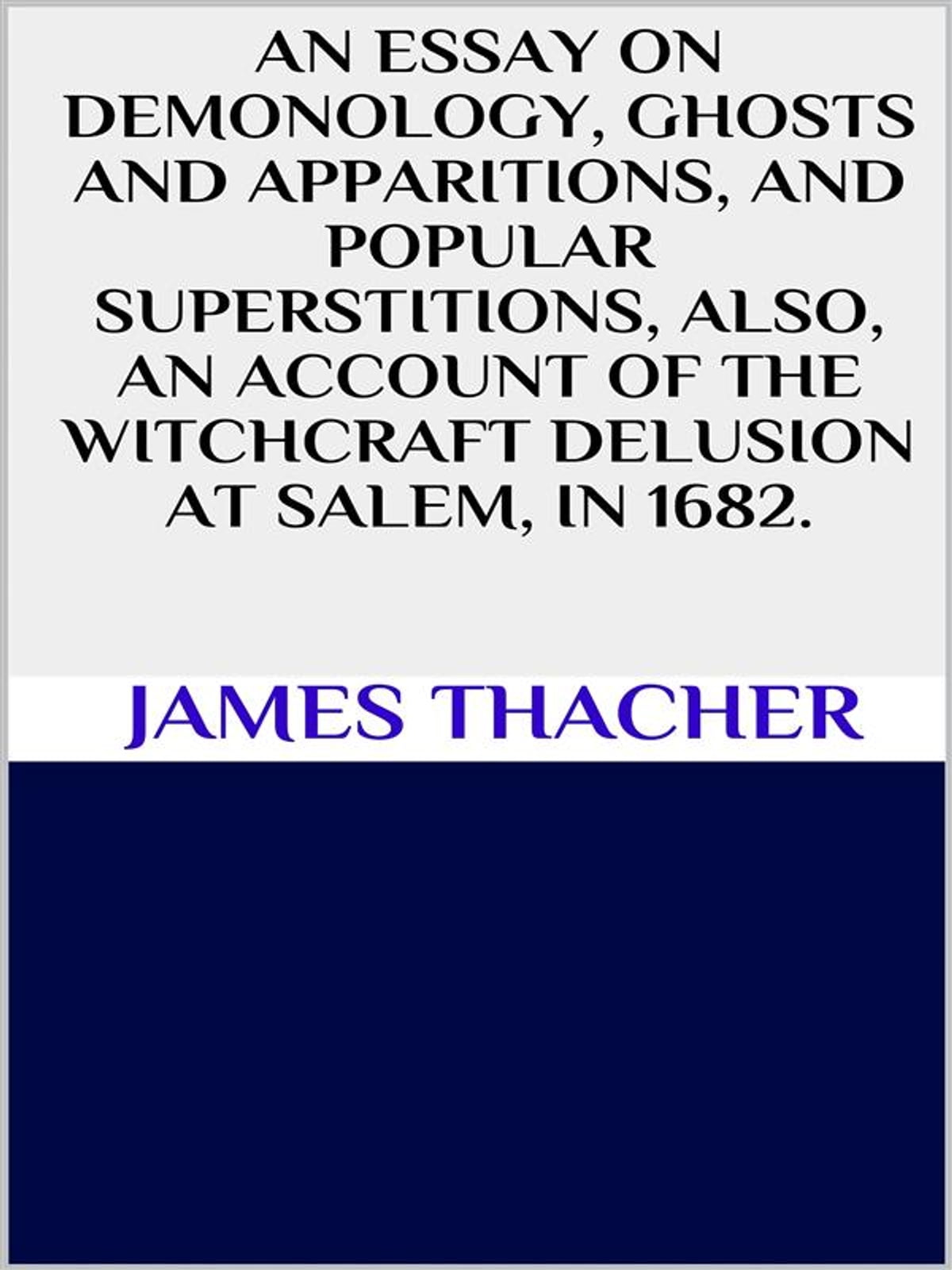 An Essay On Demonology Ghosts And Apparitions And Popular  An Essay On Demonology Ghosts And Apparitions And Popular Superstitions  Also An Account Of The Witchcraft Delusion At Salem In  Ebook By  James  How To Write A Thesis Sentence For An Essay also Looking For A Business Plan Writer  English Essay Internet