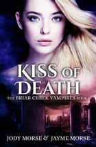Kiss of Death - The Briar Creek Vampires, #1 ebook by Jayme Morse, Jody Morse