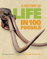 A History of Life in 100 Fossils ebook by Paul D. Taylor, Aaron O'Dea