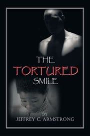 THE TORTURED SMILE ebook by JEFFREY C. ARMSTRONG