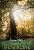 Eli the Good ebook by Silas House