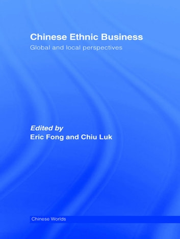 Chinese Ethnic Business - Global and Local Perspectives ebook by