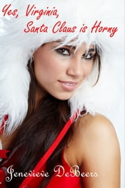 Yes, Virginia, Santa Claus is Horny ebook by Jenevieve DeBeers