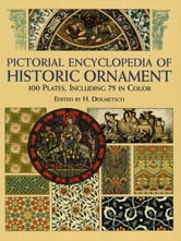 Pictorial Encyclopedia of Historic Ornament - 100 Plates, Including 75 in Full Color ebook by