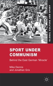 Sport under Communism - Behind the East German 'Miracle' ebook by Mike Dennis,Dr Jonathan Grix