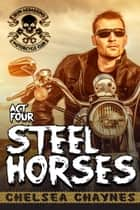 Steel Horses: Act 4 ebook by Chelsea Chaynes