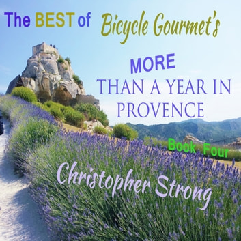 The Best of Bicycle Gourmet's - More Than a Year in Provence - Book Four audiobook by Christopher Strong