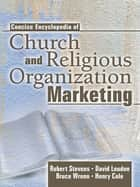 Concise Encyclopedia of Church and Religious Organization Marketing ebook by Robert E Stevens, David L Loudon, Henry Cole,...