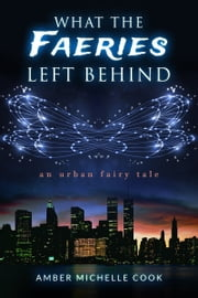 What the Faeries Left Behind ebook by Amber Michelle Cook