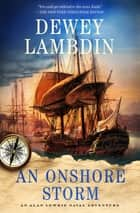 An Onshore Storm - An Alan Lewrie Naval Adventure ebook by Dewey Lambdin
