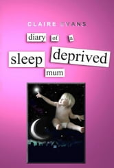 Diary of a Sleep Deprived Mum ebook by Claire Evans