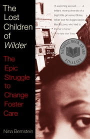 The Lost Children of Wilder - The Epic Struggle to Change Foster Care ebook by Nina Bernstein