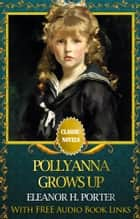 POLLYANNA GROWS UP Classic Novels: New Illustrated [Free Audiobook Links] ebook by Eleanor H. Porter
