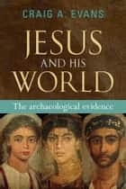 Jesus and his World - The archaeological evidence ebook by Craig Evans