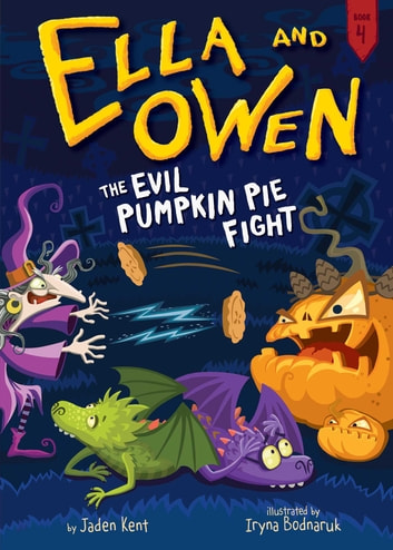 Ella and Owen 4: The Evil Pumpkin Pie Fight! ebook by Jaden Kent