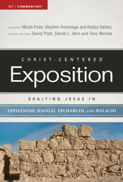 Exalting Jesus in Zephaniah, Haggai, Zechariah, and Malachi ebook by Micah Fries,Stephen Rummage,Robby Gallaty,David Platt,Dr. Daniel L. Akin,Tony Merida