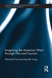 Imagining the American West through Film and Tourism ebook by Warwick Frost,Jennifer Laing