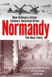 Normandy - The Real Story ebook by Shelagh Whitaker, Dennis Whitaker
