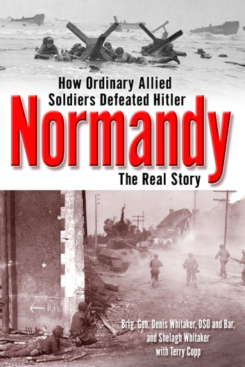Normandy - The Real Story ebook by Shelagh Whitaker,Dennis Whitaker