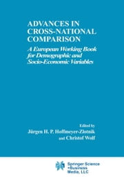 Advances in Cross-National Comparison - A European Working Book for Demographic and Socio-Economic Variables ebook by Jürgen H.P. Hoffmeyer-Zlotnik,Christof Wolf