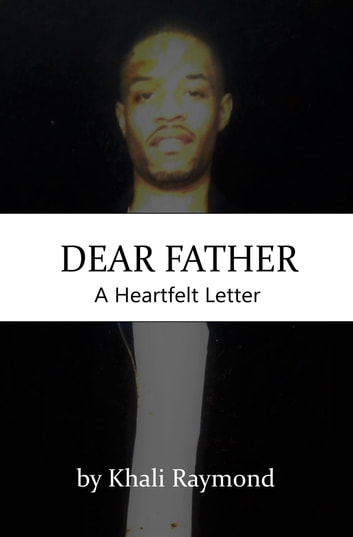 Dear Father: A Heartfelt Letter ebook by Khali Raymond