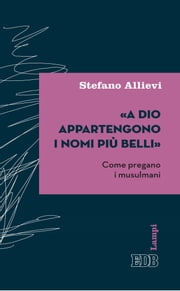 «A Dio appartengono i nomi più belli» - Come pregano i musulmani ebook by Kobo.Web.Store.Products.Fields.ContributorFieldViewModel