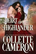 Heart of a Highlander - A Historical Scottish Romance ebook by Collette Cameron