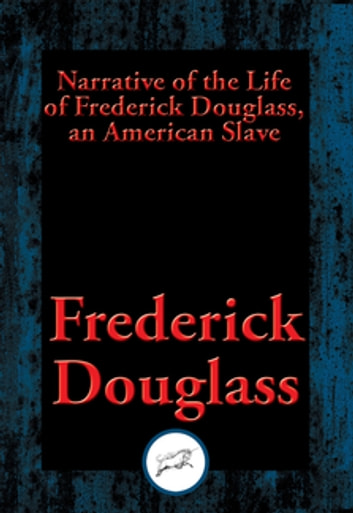 Narrative of the Life of Frederick Douglass, an American Slave - With Linked Table of Contents ebook by Frederick Douglass
