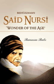 Bediuzzaman Said Nursi - Wonder of the Age ebook by Ramazan Balci