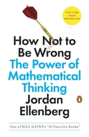 How Not to Be Wrong - The Power of Mathematical Thinking ebook by Jordan Ellenberg