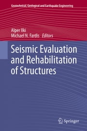 Seismic Evaluation and Rehabilitation of Structures ebook by Alper Ilki,Michael N Fardis