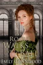 A Rogue Walks into a Ball ebook by Emily Greenwood