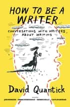 How to Be a Writer ebook by David Quantick