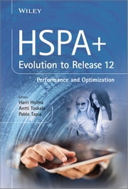 HSPA+ Evolution to Release 12 - Performance and Optimization ebook by Harri Holma,Antti Toskala,Pablo Tapia