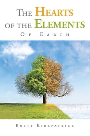 The Hearts of the Elements - Of Earth ebook by Brett Kirkpatrick