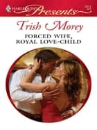 Forced Wife, Royal Love-Child ebook by Trish Morey