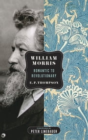 William Morris - Romantic to Revolutionary ebook by Peter Linebaugh,E. P. Thompson