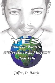 Yes, You Can Survive Adolescence and Beyond: Real Talk ebook by Jeffrey D. Harris