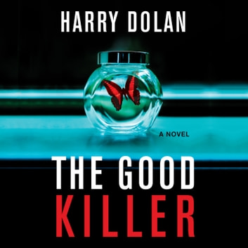The Good Killer audiobook by Harry Dolan