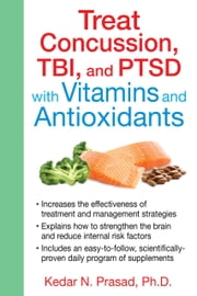 Treat Concussion, TBI, and PTSD with Vitamins and Antioxidants ebook by Kedar N. Prasad, Ph.D.